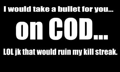 I don't play COD, but I have been yelled at for walking in front of the TV at an inopportune time and ruining a kill streak.