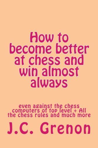 How to become better at chess and win almost always: even against the chess computers of top level >>> Read more  at the image link.