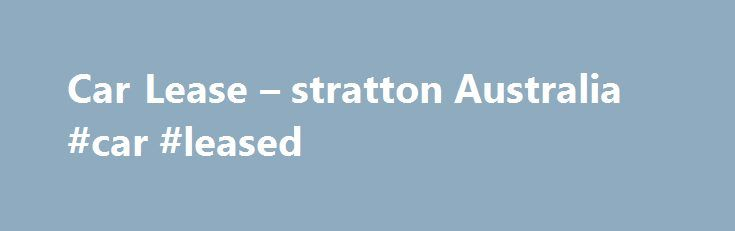 Car Lease – stratton Australia #car #leased http://columbus.remmont.com/car-lease-stratton-australia-car-leased/  # Car Lease What Is A Car Lease? A Car Lease or Finance Lease is a commercial finance product which enables the customer to have the use of a car or commercial vehicle and the benefits of ownership, while the financier retains actual ownership of the vehicle. Please note: If you are looking for information on a range of car finance options, please select: business car finance or…