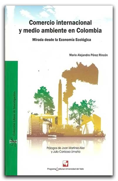Comercio internacional y medio ambiente en Colombia – Mario Alejandro Pérez Rincón – Universidad del Valle    www.librosyeditores.com/tiendalemoine/economia/1496-comercio-internacional-y-medio-ambiente-en-colombia-mirada.html    Editores y distribuidores.