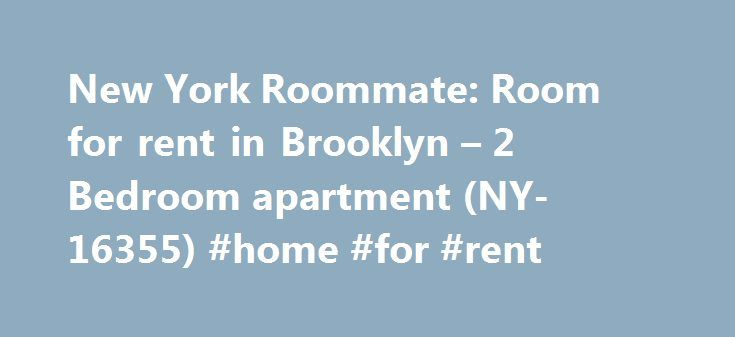 New York Roommate: Room for rent in Brooklyn – 2 Bedroom apartment (NY-16355) #home #for #rent http://apartments.remmont.com/new-york-roommate-room-for-rent-in-brooklyn-2-bedroom-apartment-ny-16355-home-for-rent/  #apartment for rent in brooklyn # New York Room For Rent 2 Bedroom apartment for a roommate in Brooklyn (NY-16355) Get to know an up-and-coming New York neighborhood by choosing this room for rent in a two bedroom apartment. The room is located on the second (considered first in…