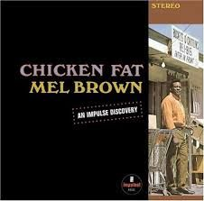 Mel Brown -Chicken Fat