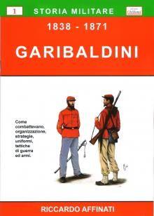 Storia militare dei Garibaldini, come combattevano i volontari, organizzazione, insegne, uniformi, tattiche di guerra ed armi.