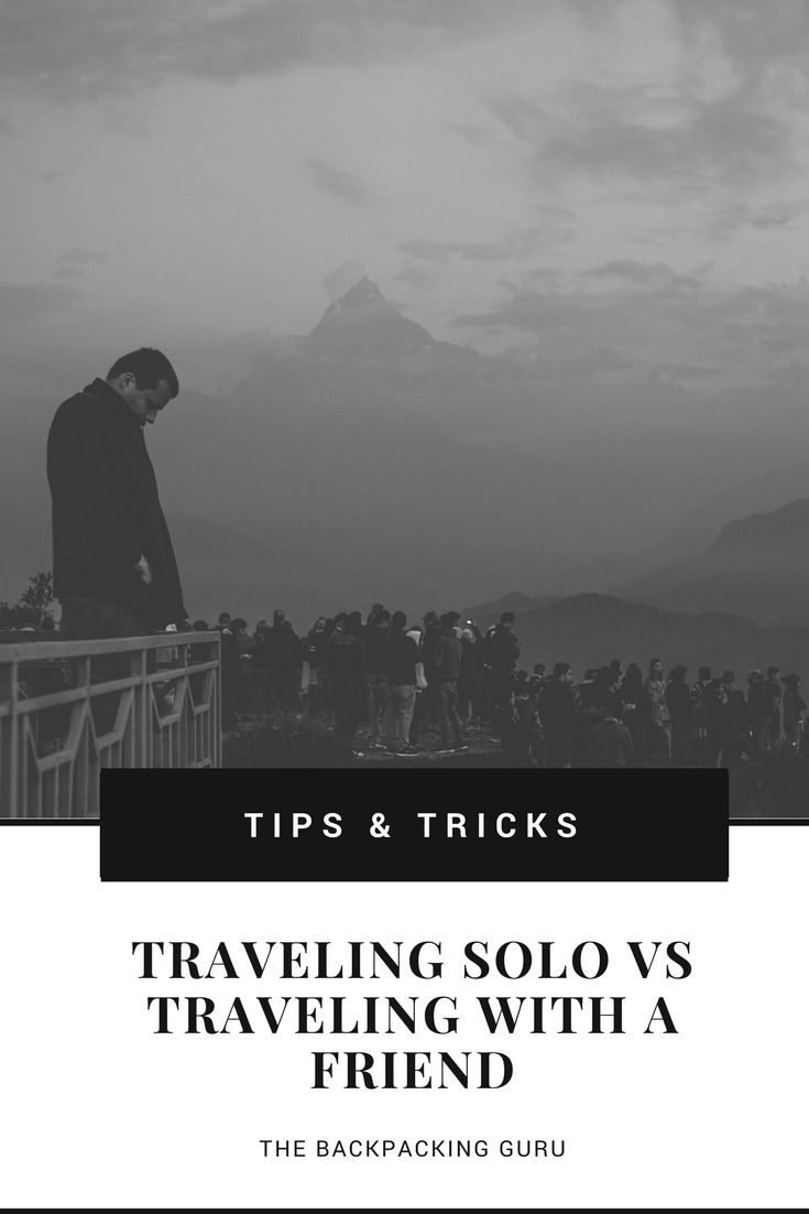 Traveling solo vs traveling with a friend
