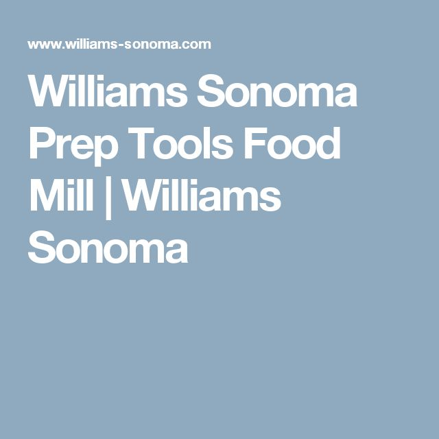 Williams Sonoma Prep Tools Food Mill | Williams Sonoma