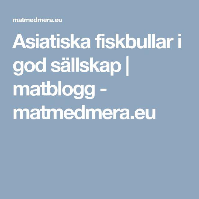 Asiatiska fiskbullar i god sällskap | matblogg - matmedmera.eu