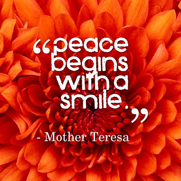 ~Peace begins with a smile...Mother Teressa