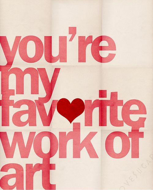 Love.: Work Of Art, You'R My Favorite, Quotes, Valentines Day, Funny Valentines, You R, Baby Rooms, Favorite Work, Kids Rooms