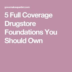 5 Full Coverage Drugstore Foundations You Should Own