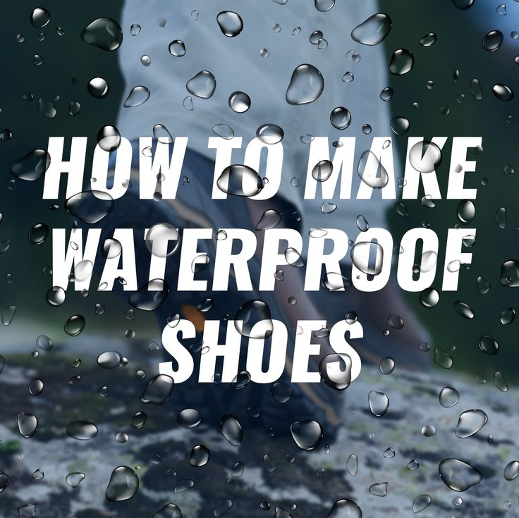 Here are some great tips on how to waterproof your shoes!
