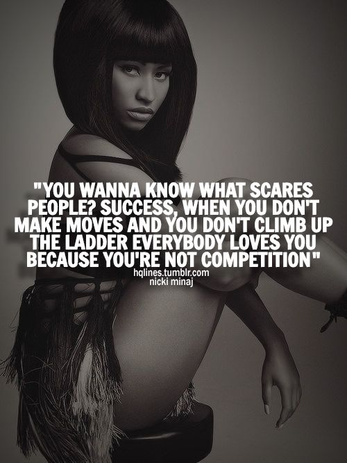 You wanna know what scares people? Success, when you dont make moves and you dont climb up the ladder everybody loves you because youre not competition. #Success #Scare #picturequotes View more #quotes on http://quotes-lover.com