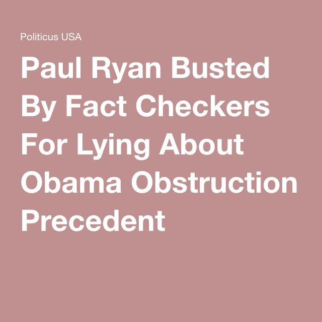 Paul Ryan Busted By Fact Checkers For Lying About Obama Obstruction Precedent