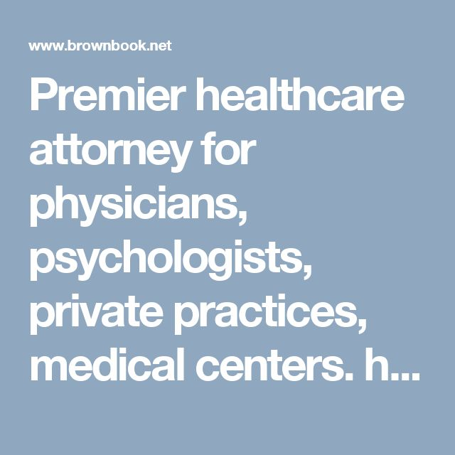 Premier healthcare attorney for physicians, psychologists, private practices, medical centers. http://www.brownbook.net/business/40099912/the-reinstein-law-firm