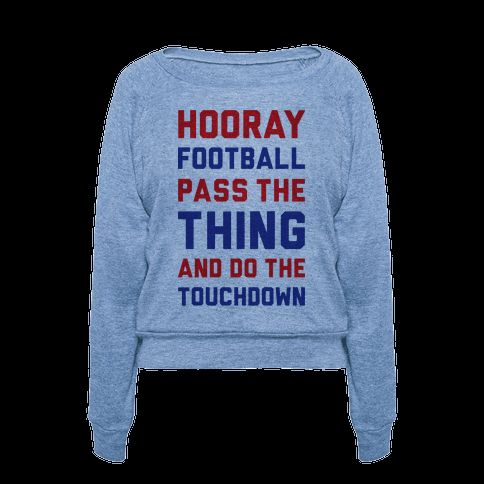 """This funny football shirt features the phrase """"hooray football pass the thing and do the touchdown"""" and is perfect for people that aren't really that into football but love to hang out with friends and family who love watching football on TV, tailgate, watch sports, and support their favorite NFL or college football team. Show your half-hearted sarcastic love for football with this funny shirt! 
