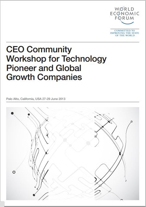 Report from the World Economic Forum on the CEO Community Workshop for Technology Pioneer and Global Growth Companies, published June 2013