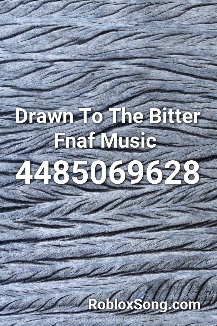 Drawn To The Bitter Fnaf Music Roblox Id Roblox Music Codes Roblox Dubstep Fnaf