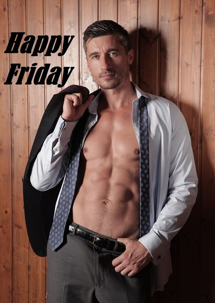 Happy Friday Happyfriday Sexycomment Sexyman Openshirt