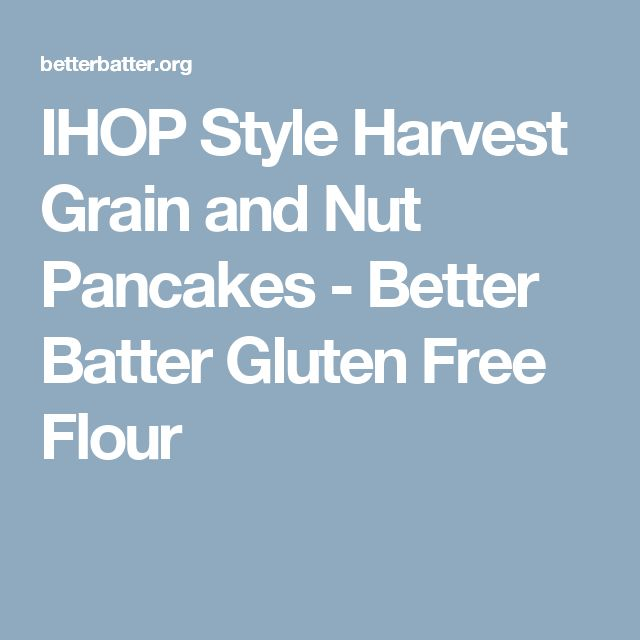 IHOP Style Harvest Grain and Nut Pancakes - Better Batter Gluten Free Flour