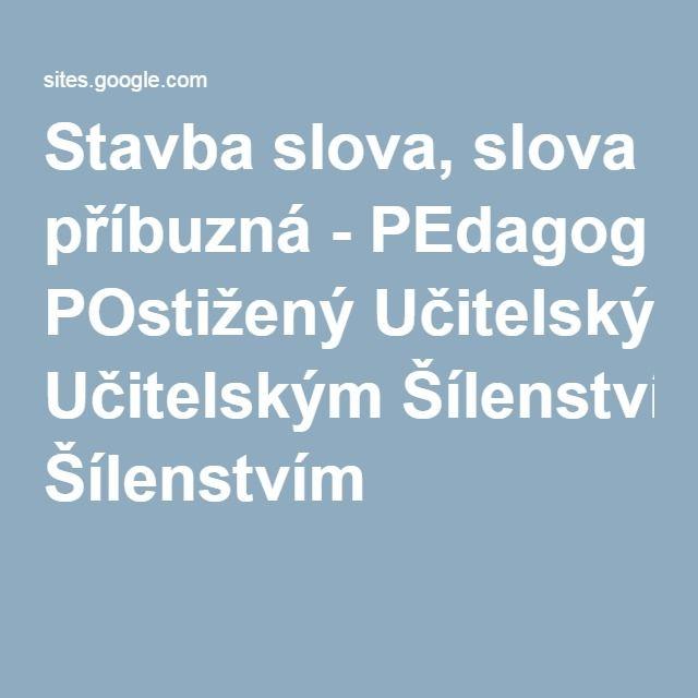Stavba slova, slova příbuzná - PEdagog POstižený Učitelským Šílenstvím