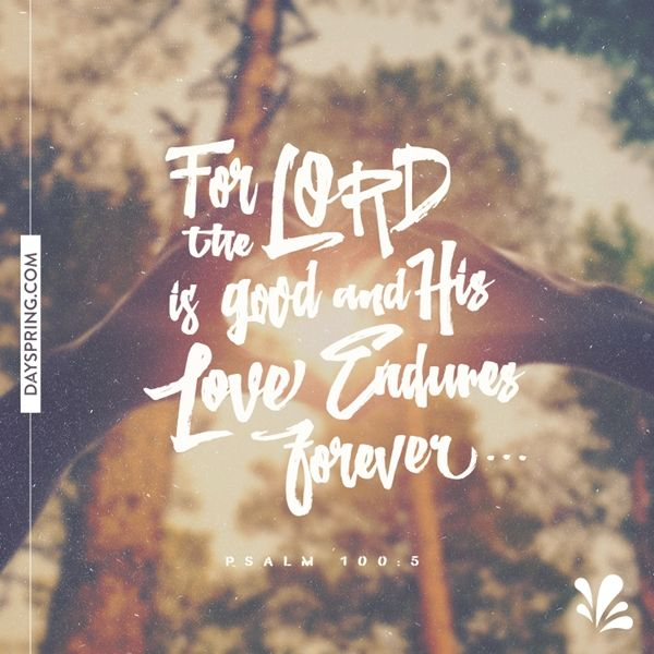 Psalm 100:5 / God 's Love Endures
