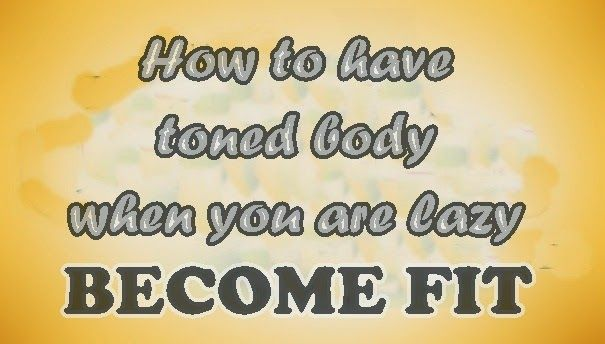 How to have toned body when you are lazy