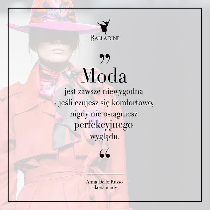 ''Moda jest zawsze niewygodna - jeśli czujesz się komfortowo, nigdy nie osiągniesz perfekcyjnego wyglądu.'' - Anna Della Russo