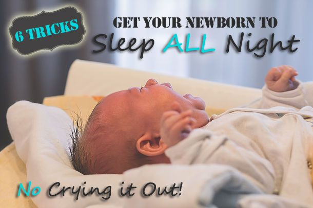 6 Tricks to get your newborn to sleep ALL night- Without crying it out! It IS possible (and easy!) to get your newborn to sleep through the night. What no one tells you about sleep-training.