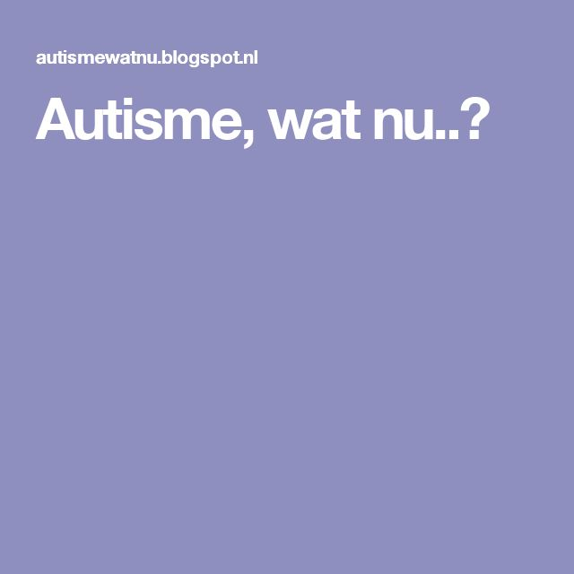 Autisme, wat nu..?