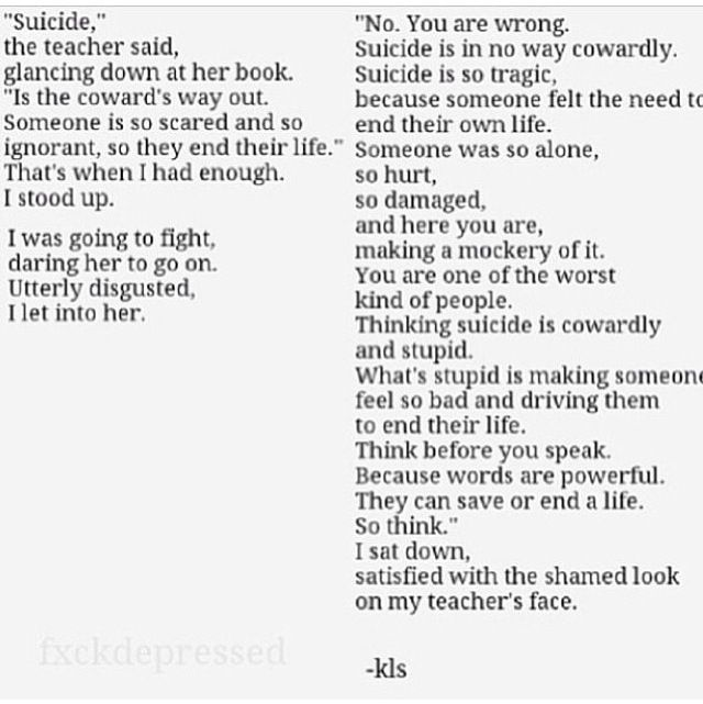 you made someone feel so bad that they wanted to end their life. suicide is like the only escape a person has from this cruel world