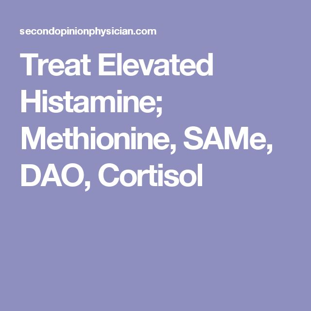 Treat Elevated Histamine; Methionine, SAMe, DAO, Cortisol