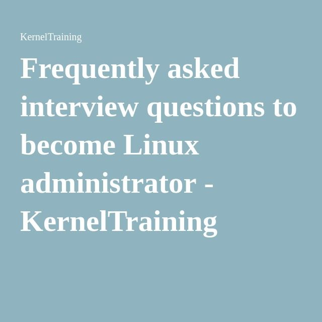 Frequently asked interview questions to become Linux administrator - KernelTraining