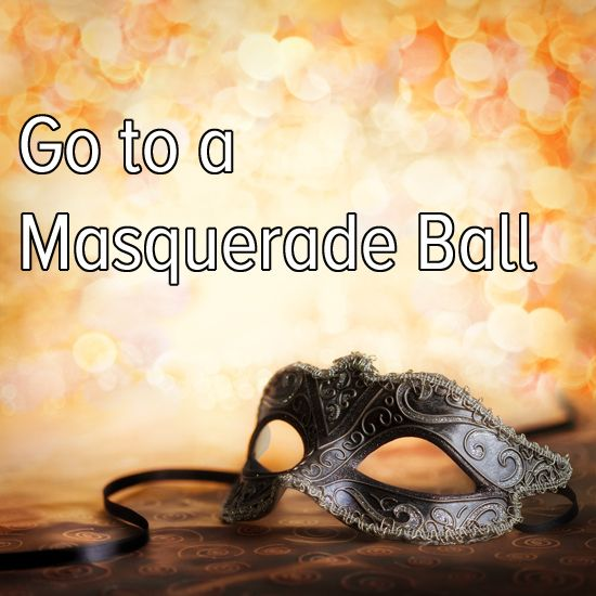Bucket list: get dressed up for a night and go to a masquerade ball!