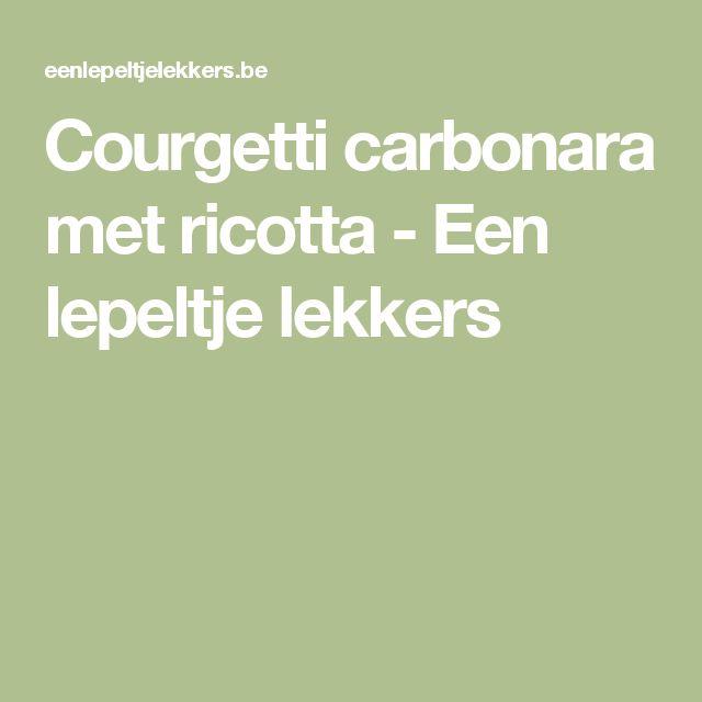 Courgetti carbonara met ricotta - Een lepeltje lekkers