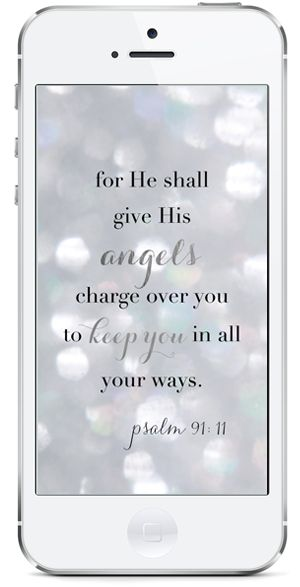 """""""for He shall give His angels charge over you to keep you in all your ways"""" free iPhone wallpaper"""