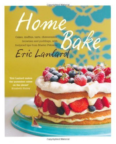 Home Bake: Cakes, muffins, tarts, cheesecakes, brownies and puddings, with foolproof tips from Master Pâtissier by Eric Lanlard http://www.amazon.co.uk/dp/1845335716/ref=cm_sw_r_pi_dp_-Ewsub1QGNSF2