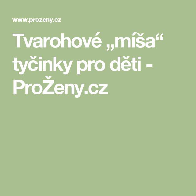 """Tvarohové """"míša"""" tyčinky pro děti - ProŽeny.cz"""