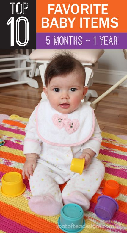 Spot of Tea Designs suggests her top 10 favorite baby products perfect for a baby ages 5 months to 1 year.