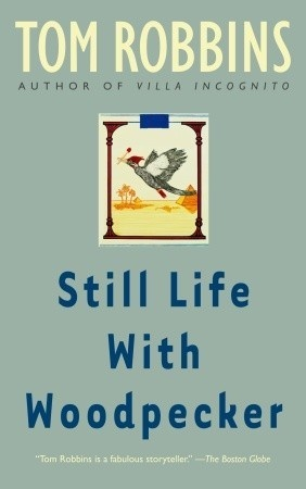 """""""Still Life With Woodpecker"""" by Tom Robbins ... #LibraryLoans"""