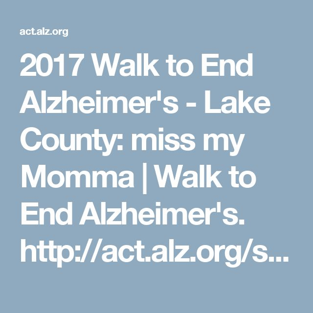 2017 Walk to End Alzheimer's - Lake County: miss my Momma | Walk to End Alzheimer's.    http://act.alz.org/site/TR?fr_id=10363&pg=team&team_id=440232. Help us fight for them 💜🙏🏻💜