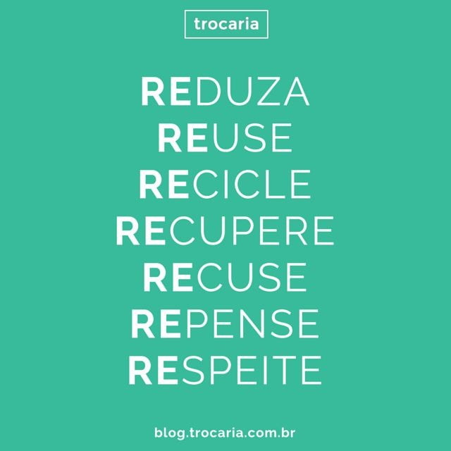 REduza / REuse / REcicle / REcupere / REcuse / REpense / REspeite