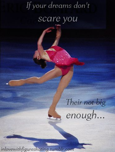 I guess my dreams of being in the Olympics aren't big enough then! Because I am not scared at ALL! Lol!