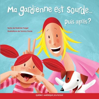 Québec Amérique - Jeunesse | Albums (3+) | Ma gardienne est sourde... puis après ? - Noëmie Forget - Tommy Doyle