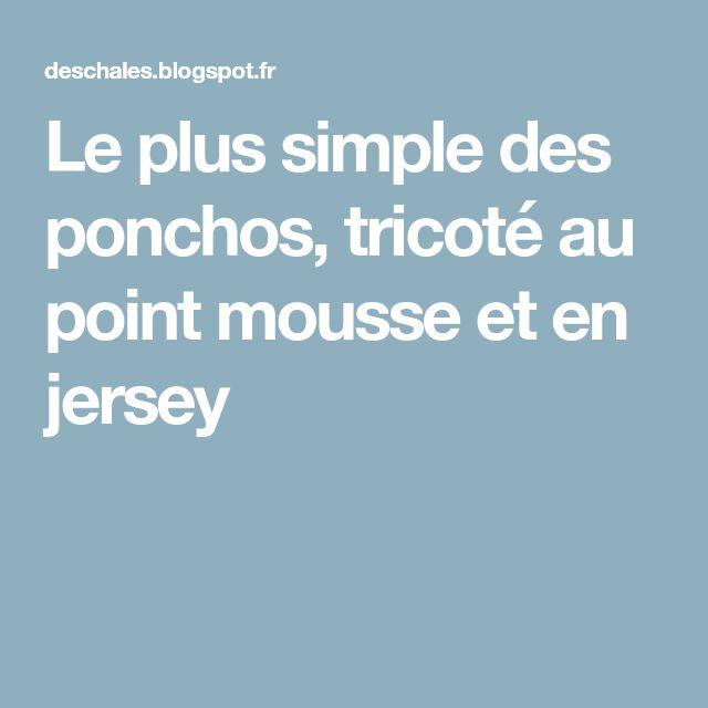 Le plus simple des ponchos, tricoté au point mousse et en jersey