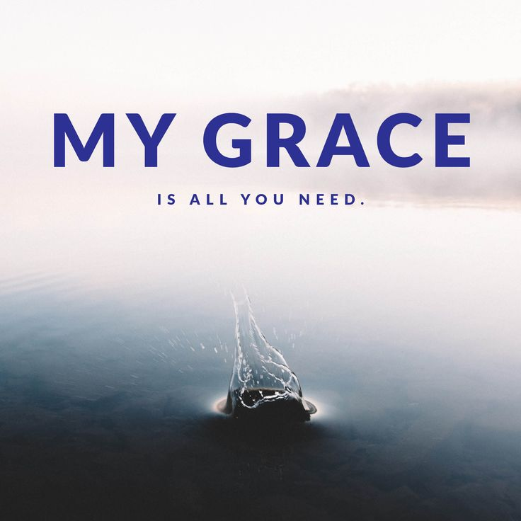 My grace is all you need.