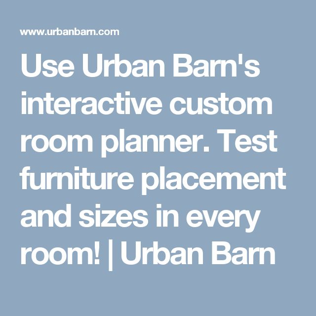 Use Urban Barn's interactive custom room planner. Test furniture placement and sizes in every room! | Urban Barn