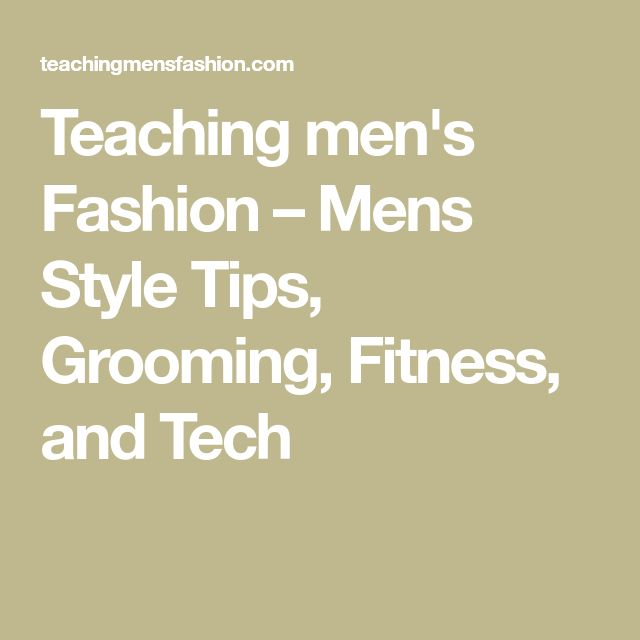 Teaching men's Fashion – Mens Style Tips, Grooming, Fitness, and Tech