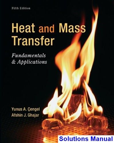Heat and Mass Transfer Fundamentals and Applications 5th Edition Cengel Solutions Manual - Test bank, Solutions manual, exam bank, quiz bank, answer key for textbook download instantly!