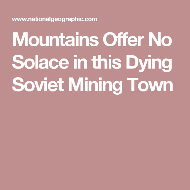 Mountains Offer No Solace in this Dying Soviet Mining Town