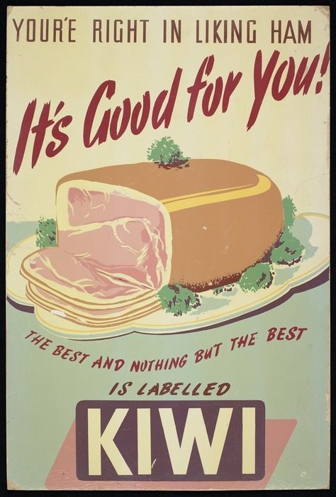 [Kiwi Bacon Company Ltd] :You're right in liking ham; it's good for you! The best and nothing but the best is labelled KIWI [1940-1950s]