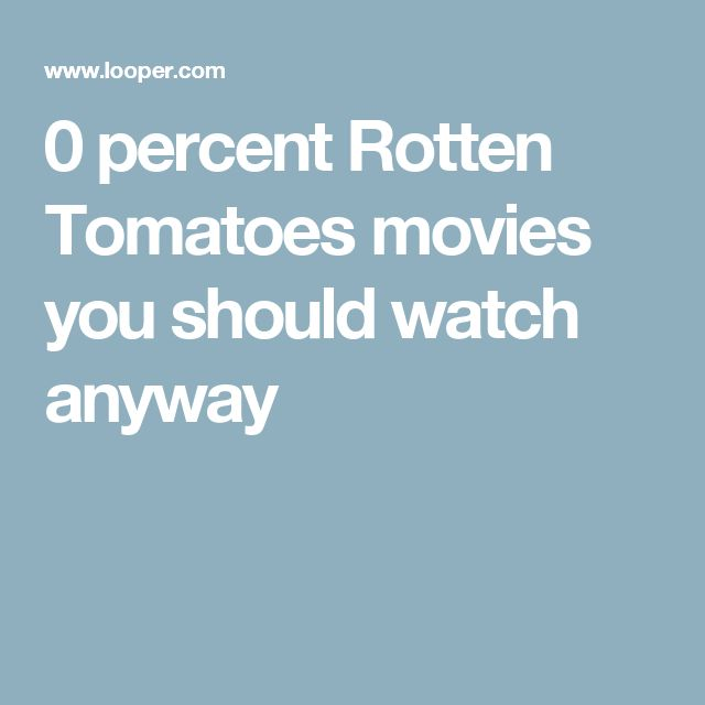 0 percent Rotten Tomatoes movies you should watch anyway